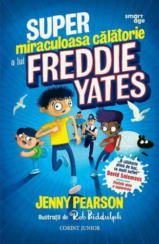 Super-miraculoasa calatorie a lui Freddie Yates - Carti  -